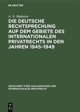 Makarov | Die deutsche Rechtsprechung auf dem Gebiete des internationalen Privatrechts in den Jahren 1945-1949 | Buch | sack.de