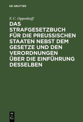 Oppenhoff | Das Strafgesetzbuch für die Preußischen Staaten nebst dem Gesetze und den Verordnungen über die Einführung desselben | Buch | sack.de