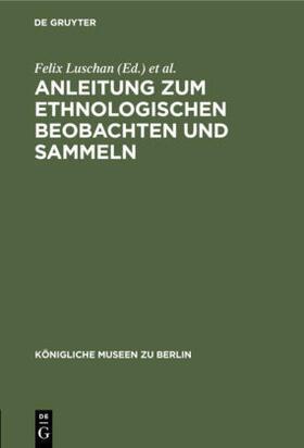 Ankermann / Königliche Museen zu Berlin / Luschan | Anleitung zum ethnologischen Beobachten und Sammeln | Buch | sack.de