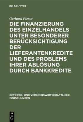 Plesse   Die Finanzierung des Einzelhandels unter besonderer Berücksichtigung der Lieferantenkredite und des Problems ihrer Ablösung durch Bankkredite   Buch   sack.de