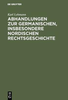 Lehmann | Abhandlungen zur germanischen, insbesondere nordischen Rechtsgeschichte | Buch | sack.de