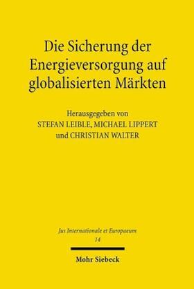 Walter / Leible / Lippert | Die Sicherung der Energieversorgung auf globalisierten Märkten | Buch | sack.de