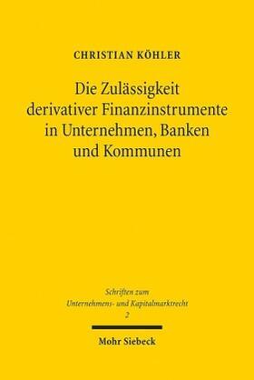 Köhler | Die Zulässigkeit derivativer Finanzinstrumente in Unternehmen, Banken und Kommunen | Buch | sack.de