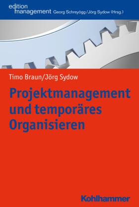 Braun / Sydow | Projektmanagement und temporäres Organisieren | Buch | Sack Fachmedien