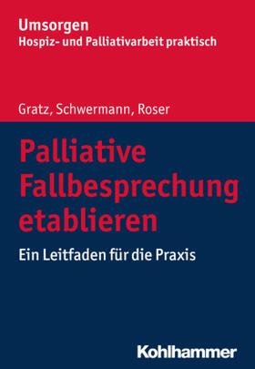 Gratz / Schwermann / Roser | Palliative Fallbesprechung etablieren | Buch | sack.de