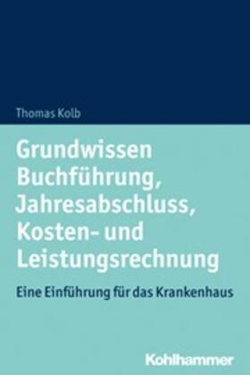 Kolb   Grundwissen Buchführung, Jahresabschluss, Kosten- und Leistungsrechnung   Buch   sack.de