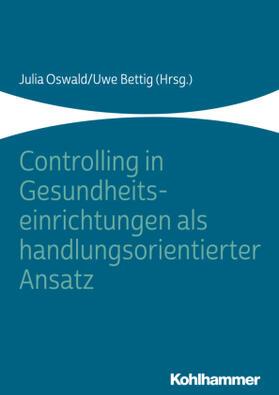Oswald / Bettig | Controlling in Gesundheitseinrichtungen als handlungsorientierter Ansatz | Buch