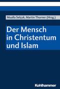 Thurner / Selçuk |  Der Mensch in Christentum und Islam | Buch |  Sack Fachmedien