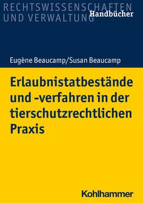 Beaucamp / Beaucamp   Erlaubnistatbestände und -verfahren in der tierschutzrechtlichen Praxis   Buch   sack.de
