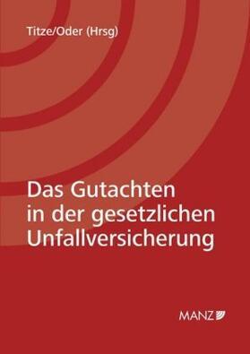 Titze / Oder | Das Gutachten in der gesetzlichen Unfallversicherung (f. Österreich) | Buch | sack.de