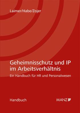 Laimer / Habe / Zojer   Geheimnisschutz und IP im Arbeitsverhältnis   Buch   sack.de