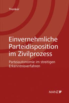 Trenker   Einvernehmliche Parteidisposition im Zivilprozess   Buch   sack.de