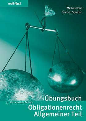 Feit / Stauber | Übungsbuch Obligationenrecht Allgemeiner Teil | Buch | sack.de