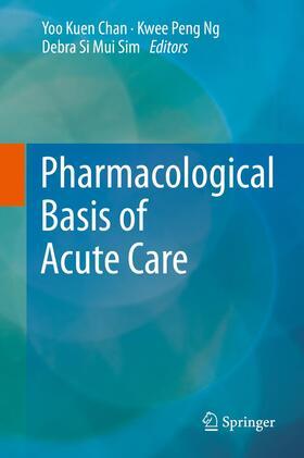 Chan / Ng / Sim | Pharmacological Basis of Acute Care | Buch | sack.de