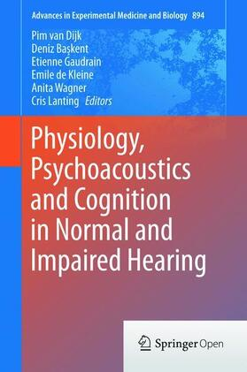 van Dijk / Baskent / de Kleine | Physiology, Psychoacoustics and Cognition in Normal and Impaired Hearing | Buch | sack.de