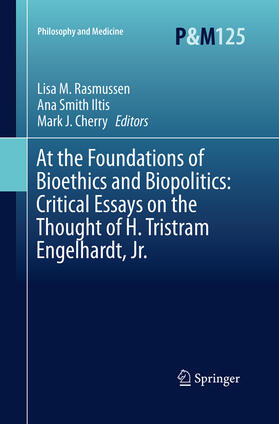 Rasmussen / Iltis / Cherry | At the Foundations of Bioethics and Biopolitics: Critical Essays on the Thought of H. Tristram Engelhardt, Jr. | Buch | sack.de