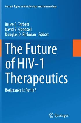 Torbett / Goodsell / Richman   The Future of HIV-1 Therapeutics   Buch   sack.de