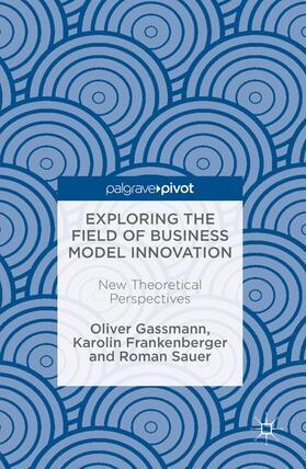 Gassmann / Frankenberger / Sauer   Exploring the Field of Business Model Innovation   Buch   sack.de