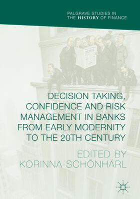 Schönhärl   Decision Taking, Confidence and Risk Management in Banks from Early Modernity to the 20th Century   Buch   sack.de