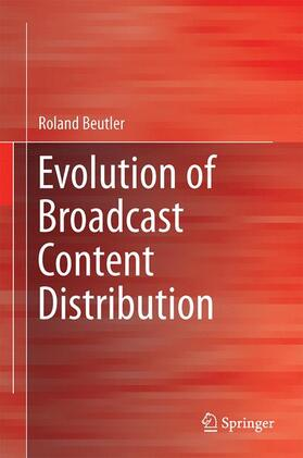 Beutler   Evolution of Broadcast Content Distribution   Buch   Sack Fachmedien