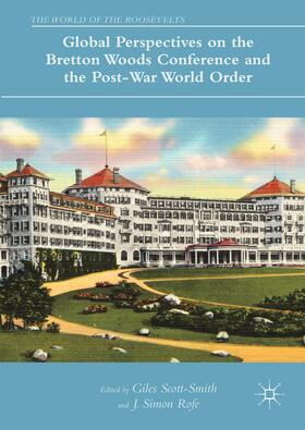 Scott-Smith / Rofe | Global Perspectives on the Bretton Woods Conference and the Post-War World Order | Buch | sack.de