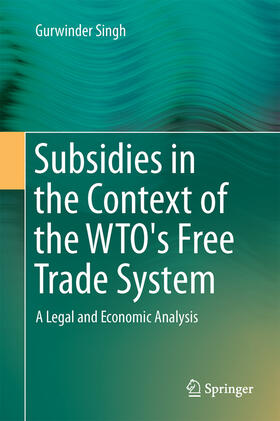 Singh | Subsidies in the Context of the WTO's Free Trade System | Buch | sack.de