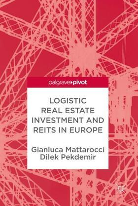 Mattarocci / Pekdemir | Logistic Real Estate Investment and REITs in Europe | Buch | sack.de