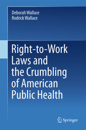 Wallace / Wallace | Right-to-Work Laws and the Crumbling of American Public Health | Buch | sack.de
