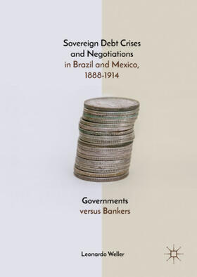 Weller | Sovereign Debt Crises and Negotiations in Brazil and Mexico, 1888-1914 | Buch | sack.de