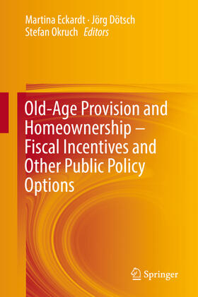 Dötsch / Eckardt / Okruch | Old-Age Provision and Homeownership - Fiscal Incentives and Other Public Policy Options | Buch | sack.de