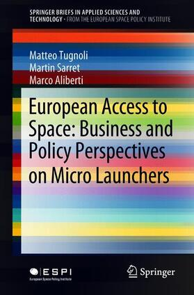 Tugnoli / Sarret / Aliberti | European Access to Space: Business and Policy Perspectives on Micro Launchers | Buch | Sack Fachmedien