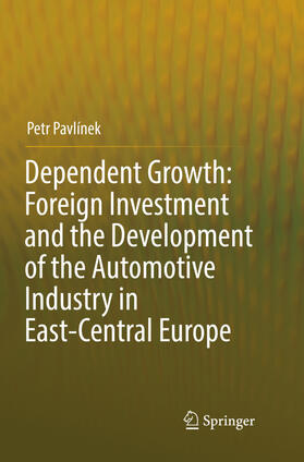 Pavlínek | Dependent Growth: Foreign Investment and the Development of the Automotive Industry in East-Central Europe | Buch | sack.de