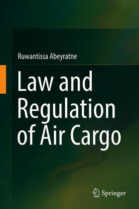 Abeyratne   Law and Regulation of Air Cargo   Buch   sack.de