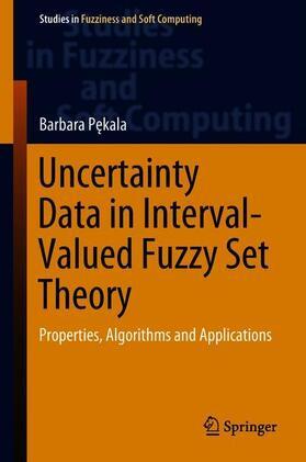Pekala / Pekala   Uncertainty Data in Interval-Valued Fuzzy Set Theory   Buch   sack.de