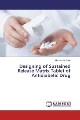 Shaik   Designing of Sustained Release Matrix Tablet of Antidiabetic Drug   Buch   sack.de