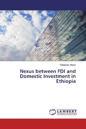 Aboye | Nexus between FDI and Domestic Investment in Ethiopia | Buch | sack.de