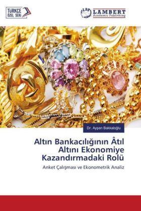 Bakkaloglu | Altin Bankaciliginin Âtil Altini Ekonomiye Kazandirmadaki Rolü | Buch | sack.de