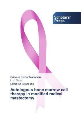 Mahapatra / Gouri / Jha | Autologous bone marrow cell therapy in modified radical mastectomy | Buch | sack.de