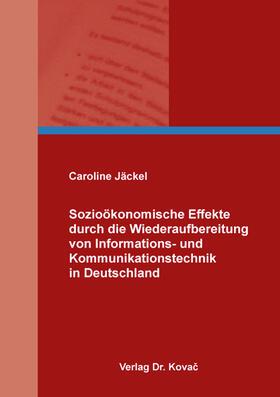Jäckel | Sozioökonomische Effekte durch die Wiederaufbereitung von Informations- und Kommunikationstechnik in Deutschland | Buch | sack.de