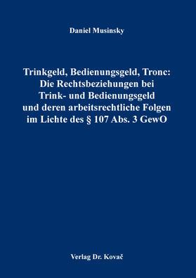 Musinsky | Trinkgeld, Bedienungsgeld, Tronc: Die Rechtsbeziehungen bei Trink- und Bedienungsgeld und deren arbeitsrechtliche Folgen im Lichte des § 107 Abs. 3 GewO | Buch | sack.de
