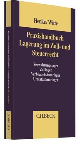 Henke / Witte | Praxishandbuch Lagerung im Zoll- und Steuerrecht | Buch | sack.de