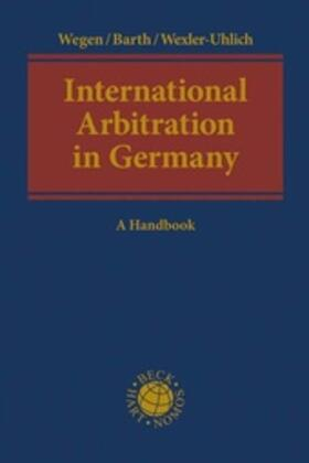 Wegen / Barth / Fox | International Arbitration in Germany | Buch | Sack Fachmedien