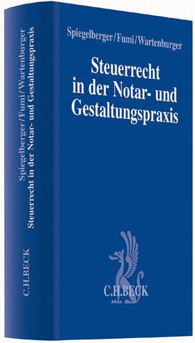 Spiegelberger / Fumi / Wartenburger | Steuerrecht in der Notar- und Gestaltungspraxis | Buch | sack.de