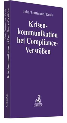 Jahn / Guttmann / Krais | Krisenkommunikation bei Compliance-Verstößen | Buch | Sack Fachmedien