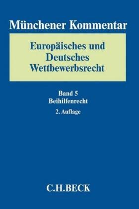 Säcker | Münchener Kommentar Europäisches und Deutsches Wettbewerbsrecht Band 5: Beihilfenrecht: BeihilfenR | Buch | sack.de