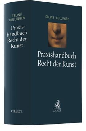 Ebling / Bullinger | Praxishandbuch Recht der Kunst | Buch | Sack Fachmedien