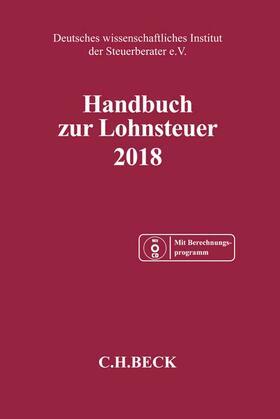 Deutsches wissenschaftliches Institut der Steuerberater e.V.   Handbuch zur Lohnsteuer 2018, m. CD-ROM   Buch   sack.de