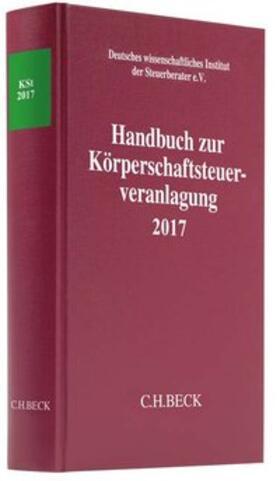 Deutsches wissenschaftliches Institut der Steuerberater e.V. | Handbuch zur Körperschaftsteuerveranlagung 2017 | Buch | Sack Fachmedien