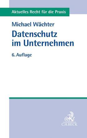 Wächter | Datenschutz im Unternehmen | Buch | sack.de