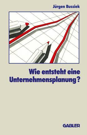 Bussiek | Wie entsteht eine Unternehmensplanung? | Buch | sack.de